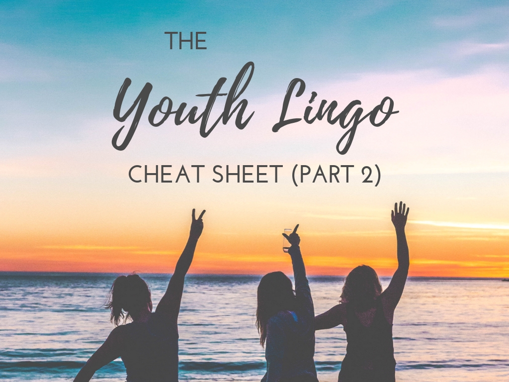The Youth Lingo Cheat Sheet (Part 2)