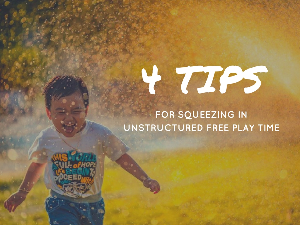 Four Tips For Squeezing In Unstructured Free Play Time