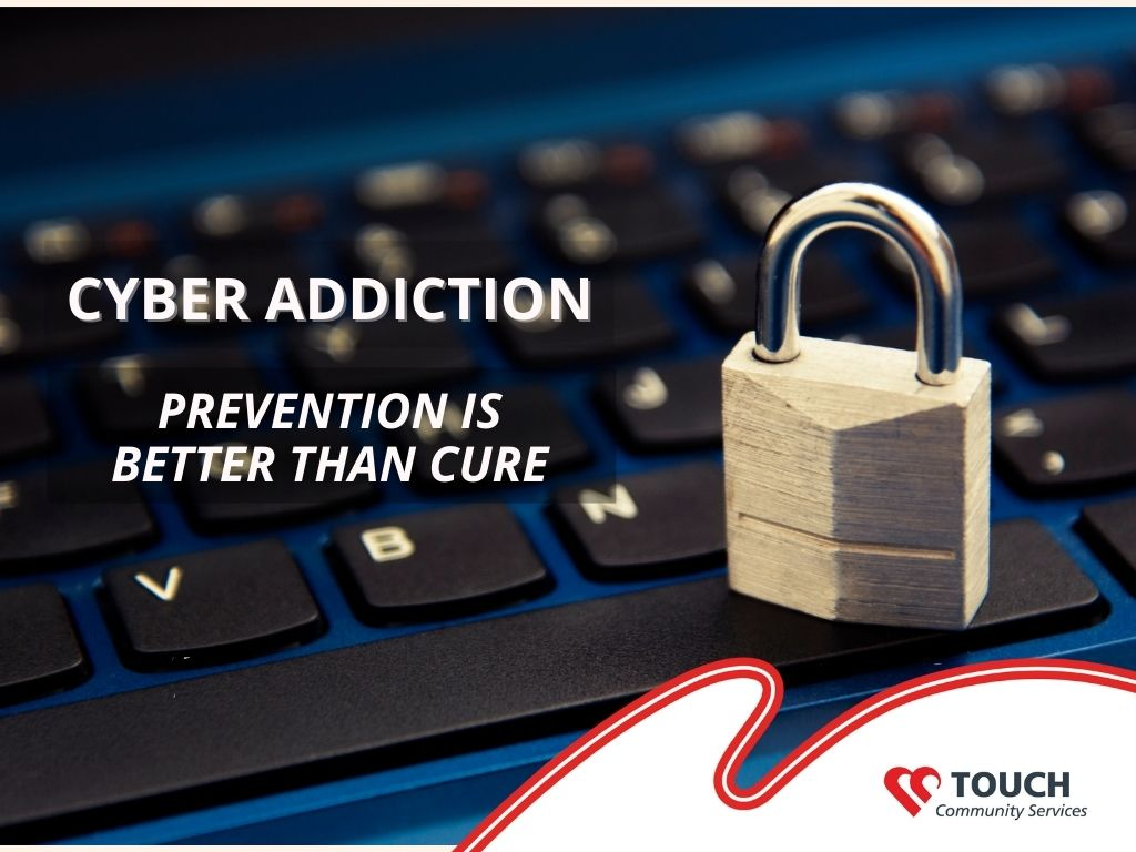 Cyber Addiction – Prevention is Better Than Cure