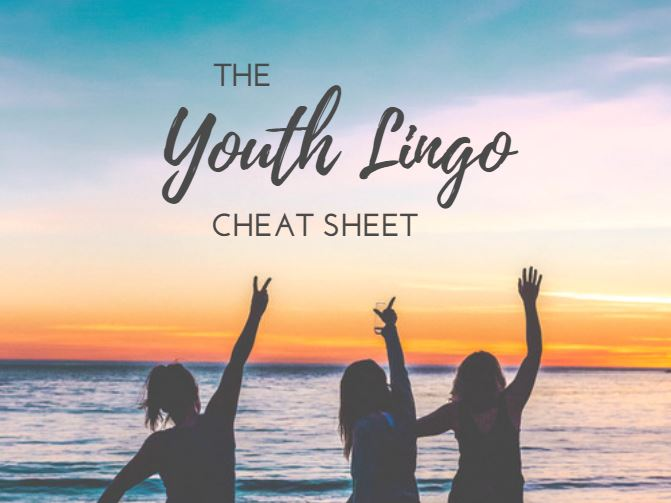 The Youth Lingo Cheat Sheet (Part 1)